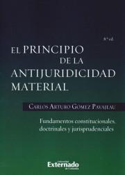 El Principio de la Antijuridicidad Material. Fundamentos constitucionales, doctrinales y jurisprudenciales. 8a. edición