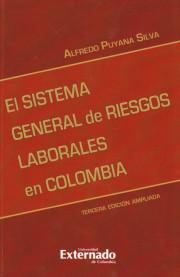 El sistema general de riesgos laborales en Colombia. - 3.ª ed. ampliada