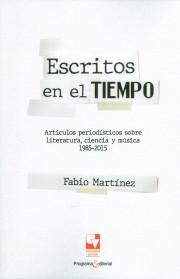 Escritos en el tiempo. Artículos periodísticos sobre literatura, ciencia y música 1985-2015