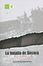 La batalla de Boyacá. Voces testimoniales