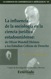 La Influencia de la Sociología en la Ciencia Jurídica Estadounidense: de Oliver Wendell Holmes a los Estudios Críticos del Derecho. Cuadernos de Conferencias y y Artículos N.59