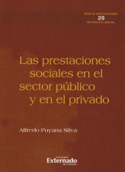 Las prestaciones sociales en el sector  público y en el privado. Serie Investigaciones en Derecho Laboral N. 28