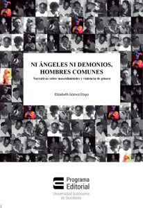 Ni ángeles ni demonios, hombres comunes. Narrativas sobre masculinidades y violencia de género