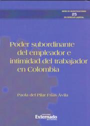 Poder Subordinante del Empleador e Intimidad del Trabajador en Colombia