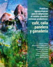 Prácticas agroecológicas para la adaptación al cambio climático sistemas productivos: Café, caña panelera y ganadería