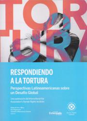 Respondiendo a la Tortura. Perspectivas latinoamericanas sobre un Desafío Global