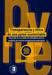 Transparencia y ética de una pyme sustentable. Desarrollo de un modelo de indicadores para la medición del nivel de transparencia empresarial
