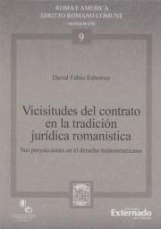 Vicisitudes del contrato en la tradición jurídica romanística. Sus proyecciones en el derecho latinoamericano. . Roma e America N. 9 Investigación